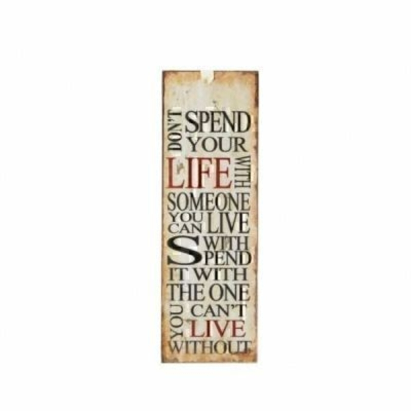 Do Not Spend Your Life Mini Metal Sign by Heaven Sends.  Mini tin sign - could also be used as a bookmark with the caption 'Don't spend your life with someone you can live with spend it with the one you can't live without'. Size 15x5cm.