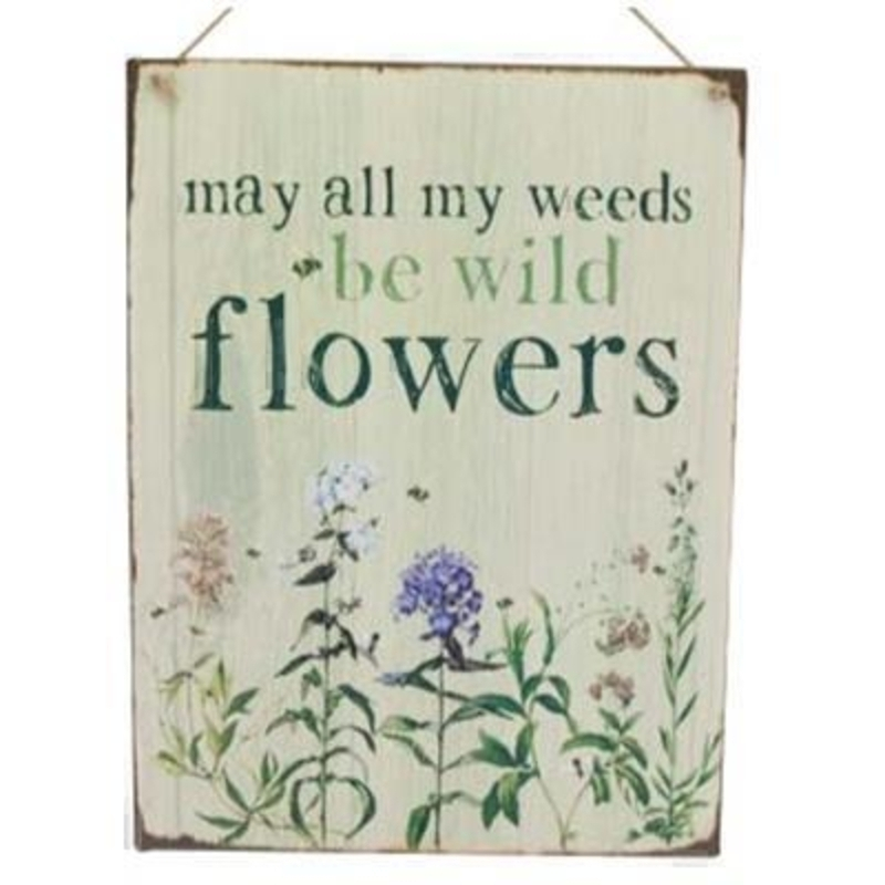 May all my weeds be wild flowers hanging tin plaque decoration By the designer Gisela Graham who designs really beautiful gifts for your garden and home. 17x22cm